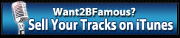Want2BFamous?  Sell Your Tracks on iTunes