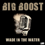 Wade in the water by Big Boost