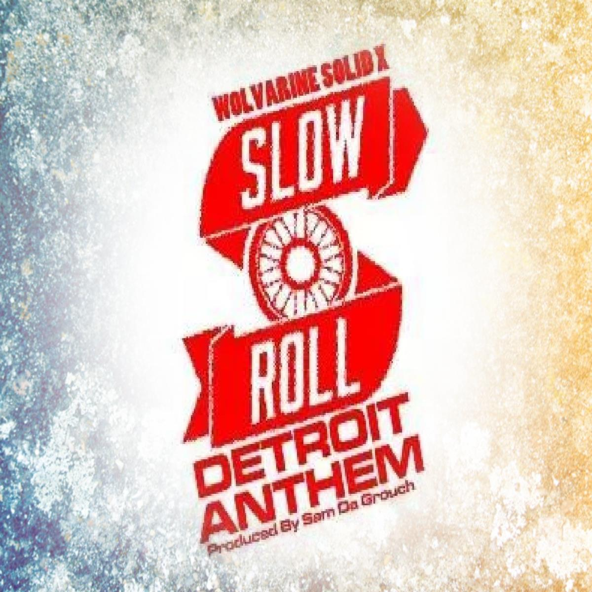 Slow Roll Anthem by Wolvarine Solid X - Produced by Sam Da Grouch